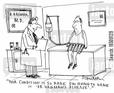rare disease cartoon humor: 'Your condition is so rare I'm going to name it 'Dr Hagman's Disease'.'