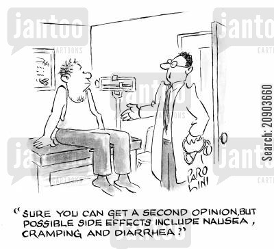 diarrhea cartoon humor: 'Sure you can get a second opinion, but possible side effects include nausea, cramping and diarrhea.'