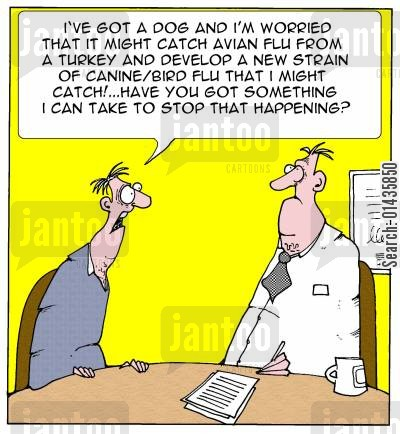 influenza jab cartoon humor: 'I've got a dog and I'm worried that it might catch avian flu from a turkey and develop a new strain of caninebird flu that I might catch!...Have you got something I can take to stop that happening?'