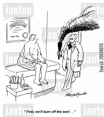 burn cartoon humor: 'First, we'll burn off the wart...'