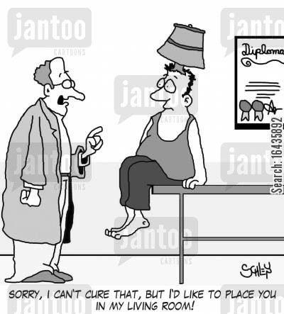 living rooms cartoon humor: 'Sorry, I can't cure that, but I'd like to place you in my living room!'