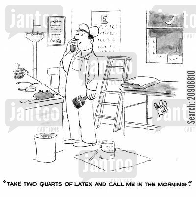medical problem cartoon humor: 'Take two quarts of latex and call me in the morning.'