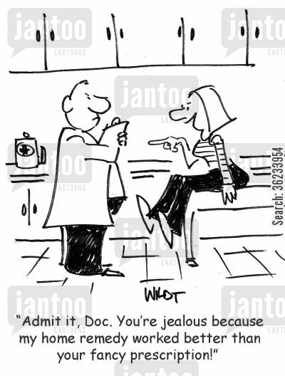 home remedies cartoon humor: Admit it Doc. You're jealous because my home remedy worked better than your fancy prescription!