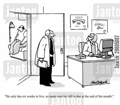 live cartoon humor: 'He only has six weeks to live, so make sure his bill is due at the end of the month.'
