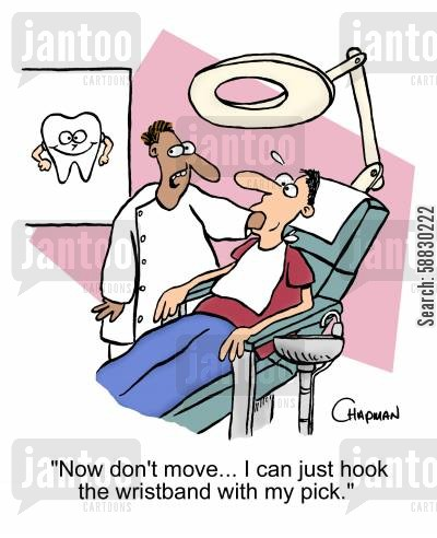 oral cartoon humor: 'Now don't move...I can just hook the wristband with my pick.'