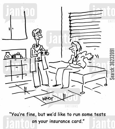 insurance card cartoon humor: You're fine, but we'd like to run some tests on your insurance card.
