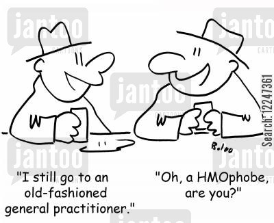 hmophobe cartoon humor: 'I still go to an old-fashioned general practitioner.' 'Oh, a HMOphobe, are you?'