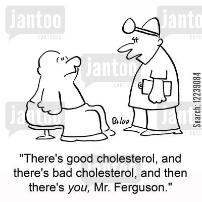 bad cholesterol cartoon humor: 'There's good cholesterol, and there's bad cholesterol, and then there's you, Mr, Ferguson,'