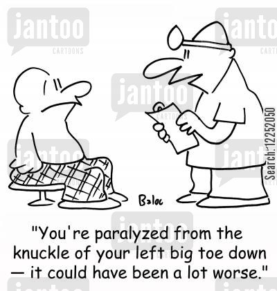 could be worse cartoon humor: 'You're paralyzed from the knuckle of your left big toe down -- it could have been a lot worse.'
