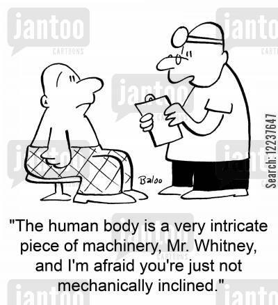 human body cartoon humor: 'The human body is a very intricate piece of machinery, Mr. Whitney, and I'm afraid you're just not mechanically inclined.'