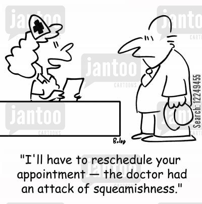 reschedule cartoon humor: 'I'll have to reschedule your appointment -- the doctor had an attack of squeamishness.'