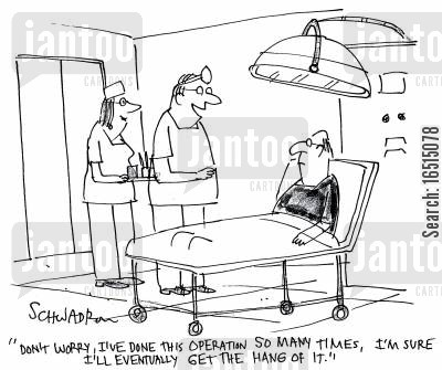 reassure cartoon humor: 'Don't worry, I've done this operation so many times, I'm sure I'll get the hang of it eventually.'