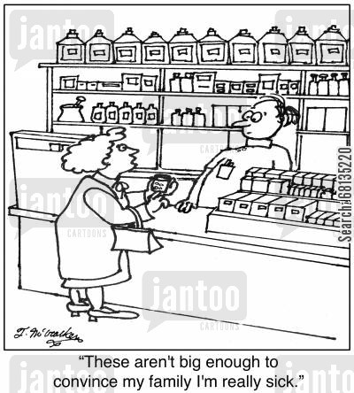 drug store cartoon humor: 'These aren't big enough to convince my family I'm really sick.'