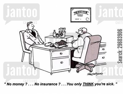 meds cartoon humor: 'No money?... No insurance?... You only THINK you're sick.'
