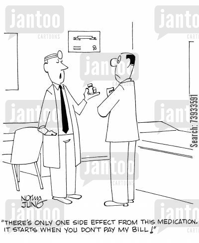 medical expenses cartoon humor: 'There's only one side effect from this medication. It starts when you don't pay my bill!'