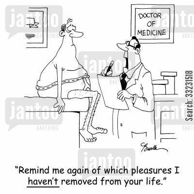 doctors doctors orders cartoon humor: 'Remind me again of which pleasures I haven't removed from your life.'