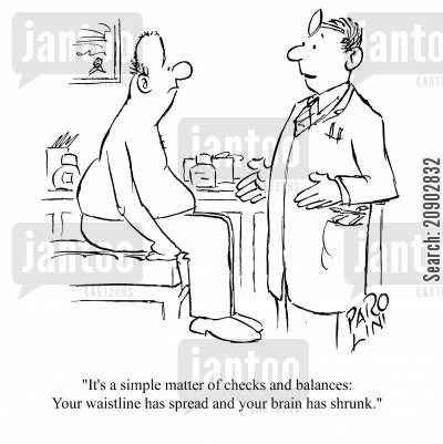 shrunk cartoon humor: 'It's a simple matter of checks and balances: your waistline has spread and your brain has shrunk.'