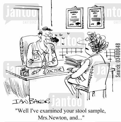 stool samples cartoon humor: Well, I've examined your stool sample, Mrs. Newton and...