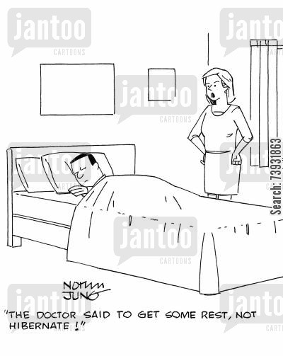 sleepiness cartoon humor: 'The doctor said to get some rest, not hibernate!'