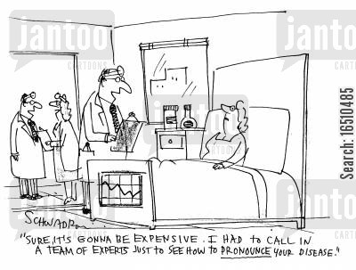 pronounce cartoon humor: 'Sure, it's gonna be expensive. I had to call in a team of experts just to see how to pronounce your disease!'