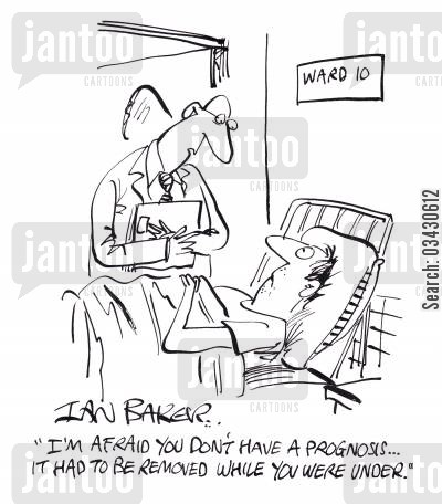 hospital treatment cartoon humor: 'I'm afraid you don't have a prognosis...It had to be removed while you were under.'