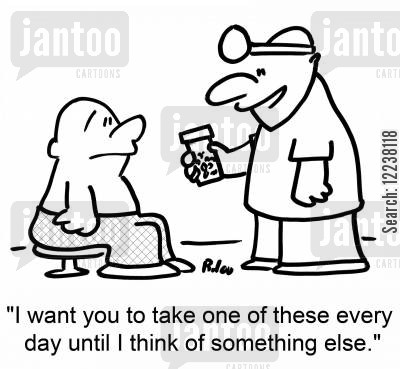 healed cartoon humor: I want you to take one of these every day until I think of something else.