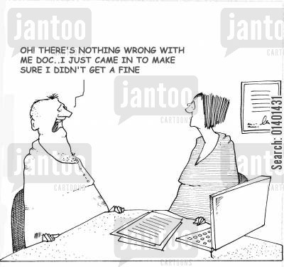 appoint cartoon humor: 'Oh! There's nothing wrong with me Doc...I just came in to make sure I didn't get a fine.'