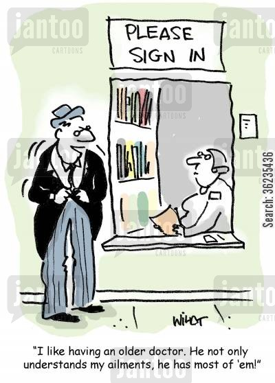 older doctor cartoon humor: I like having an older doctor. He understands my ailments and has most of em!
