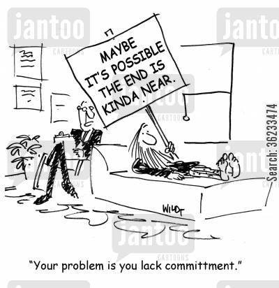 naysayer cartoon humor: Your problem is you lack committment.