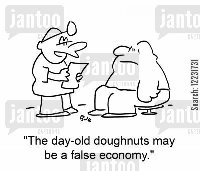false cartoon humor: 'The day-old doughnuts may be a false economy.'