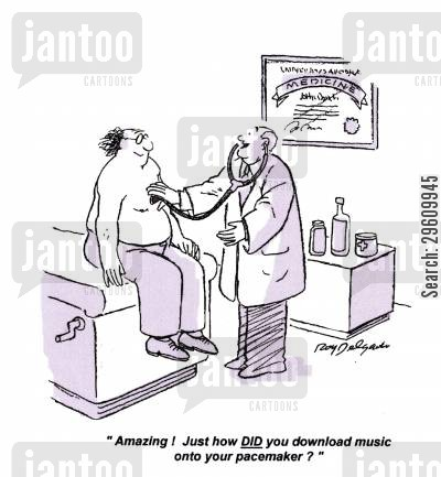 listening cartoon humor: 'Amazing! Just how DID you download music onto your pacemaker?'