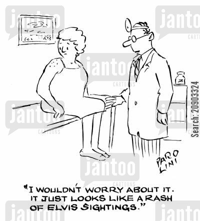 sightings cartoon humor: 'I wouldn't worry about it. It just looks like a rash of Elvis sightings.'