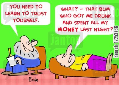 counsellor cartoon humor: 'You need to learn to trust yourself.', 'What? -- that bum who got me drunk and spend all my MONEY last night?'