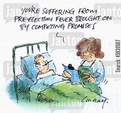election fever cartoon humor: You're suffering from pre-election fever brought on by competing promises.