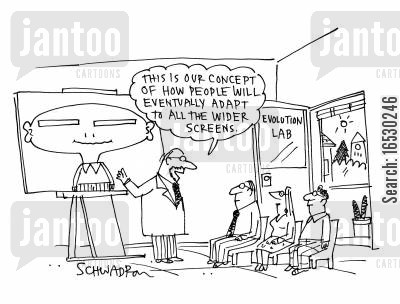 sight problem cartoon humor: 'This is our concept of how people will eventually adapt to all the wider screens.'