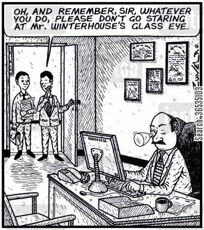 glass eye cartoon humor: 'Oh, and remember, Sir, whatever you do, please don't go staring at Mr. Winterhouse's glass eye.'
