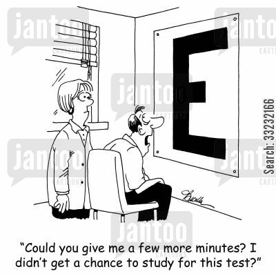 eye charts cartoon humor: 'Could you give me a few more minutes? I didn't get a chance to study for this test.'