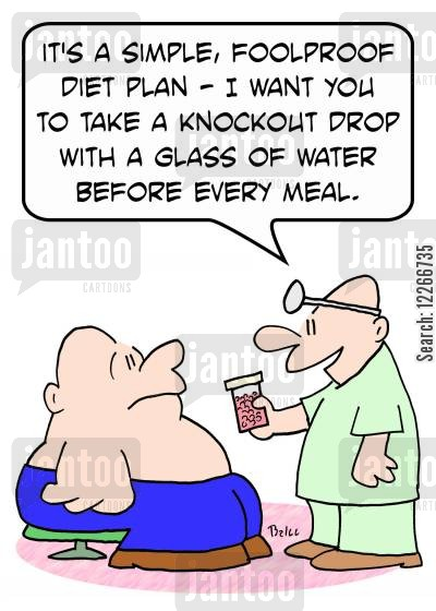 foolproof plans cartoon humor: 'It's a simple, foolproof diet plan -- I want you to take a knockout drop with a glass of water before every meal.'