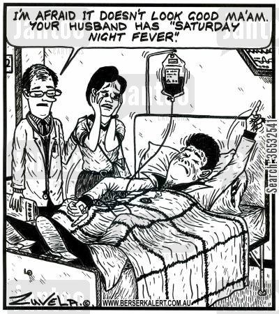 saturday night fever cartoon humor: 'I'm afraid it doesn't look good Ma'am.Your husband has 'Saturday Night Fever.'