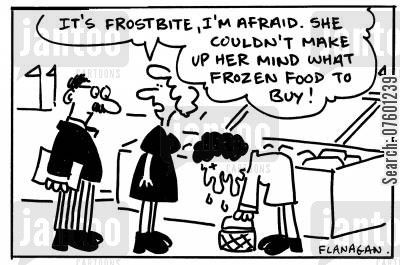decisive cartoon humor: 'It's frostbite, I'm afraid. She couldn't make up her mind what frozen food to buy.'