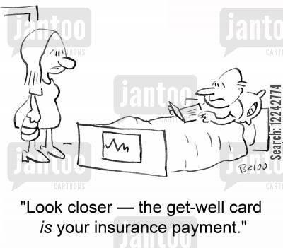 insurance payout cartoon humor: 'Look closer -- the get-well card IS your insurance payment.'