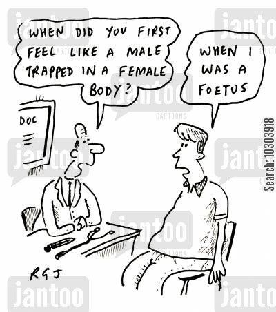 sexual identity cartoon humor: When did you first feel like a male trapped in a female body? When I was a foetus.