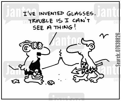 optical cartoon humor: 'I've invented glasses. Trouble is I can't see a thing.'