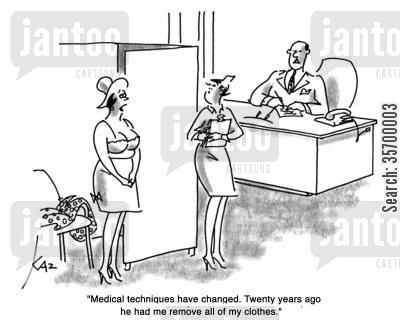malpractise cartoon humor: 'Medical techniques have changed. Twenty years ago he had me remove all of my clothes.'