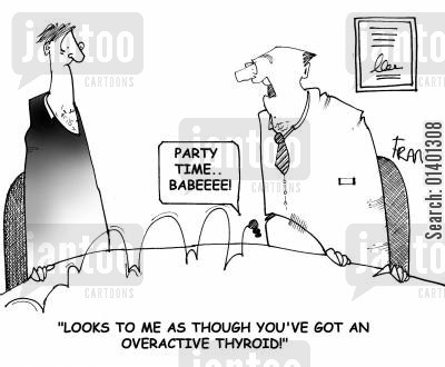 medical consultants cartoon humor: 'Looks to me as though you have an overactive thyroid!'