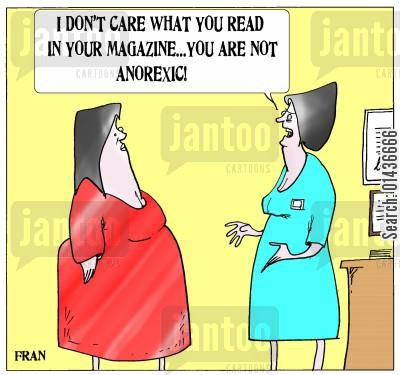health magazines cartoon humor: '...you are not anorexic.'