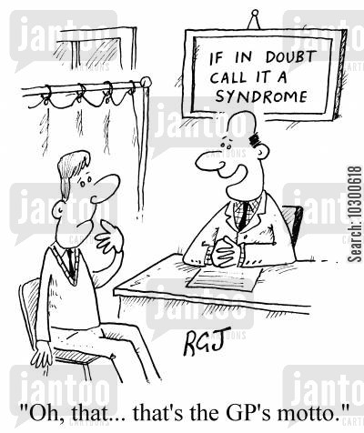 policy cartoon humor: GP motto 'If in doubt call it a syndrome'