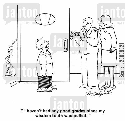 fail cartoon humor: 'I haven't had any good grades since my wisdom tooth was pulled.'