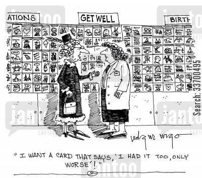 card shops cartoon humor: 'I want a card that says, I had it too, only worse!'