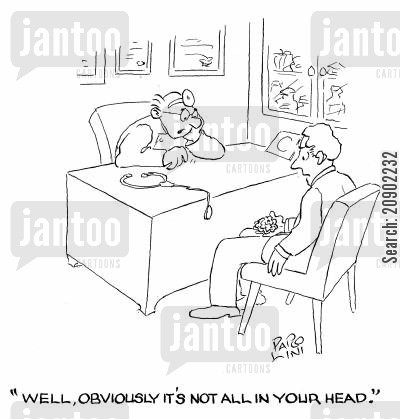 psychicatric help cartoon humor: 'Well, obviously it's not all in your head.'